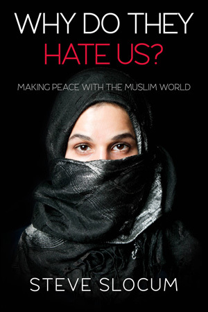 Why Do They Hate Us? Making Peace with the Muslim World